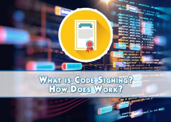 What is Code Signing? How Does Work?