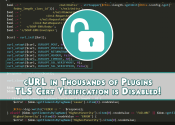 cURL in Thousands of Plugins SSL TLS Certificate Verification is Disabled!