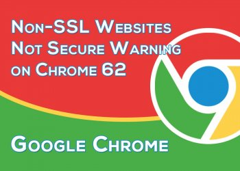Google Chrome, Non-SSL Websites Not Secure Warning!